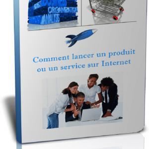Comment lancer un produit ou un service sur internet