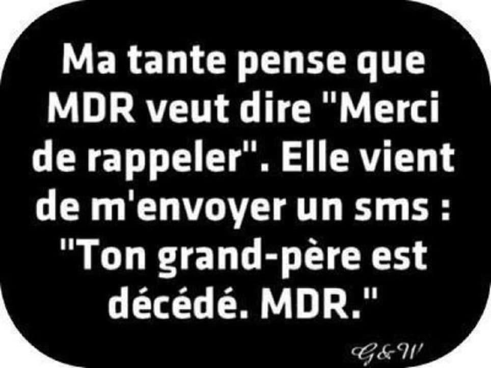 """Ma tante pense que MDR veut dire """"merci de rappeler""""."""