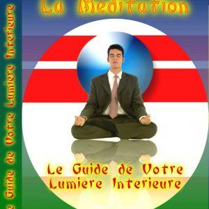 La Méditation. Le guide de votre lumière intérieure