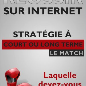 Réussir sur internet - stratégie long ou court terme
