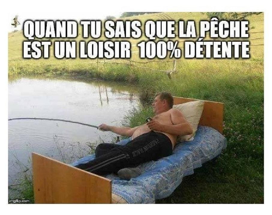Quand tu sais que la pêche est un loisir 100% détente