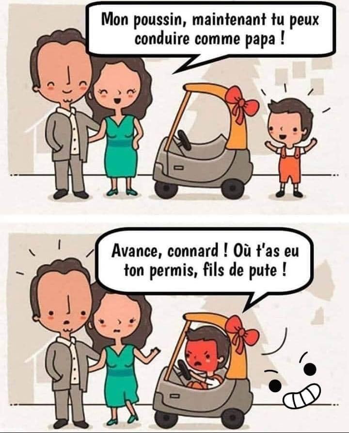 Mon poussin, maintenant tu peux conduire comme papa