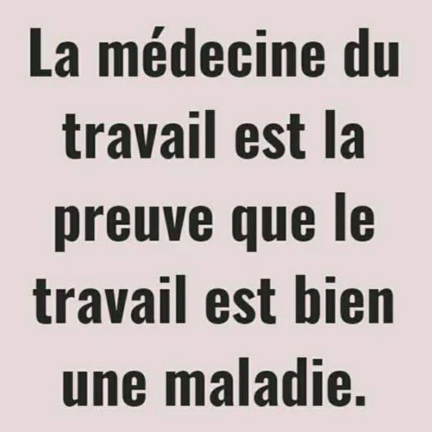 La médecine du travail est la preuve que le travail est bien une maladie