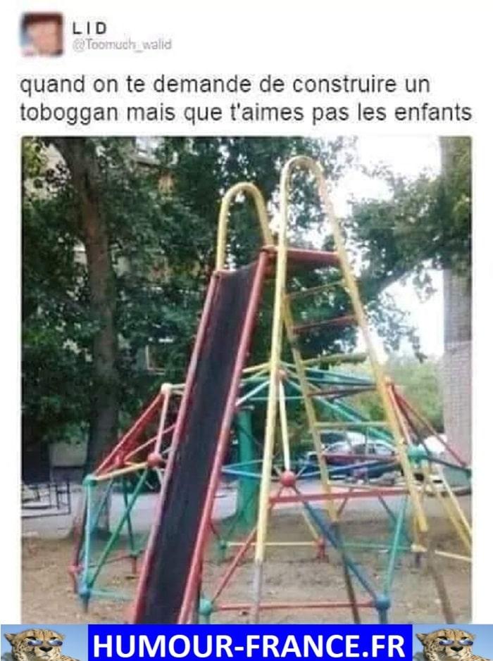 Quand on te demande de construire un tobogan mais que t'aimes pas les enfants.